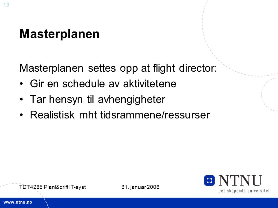 13 31. januar 2006 TDT4285 Planl&drift IT-syst Masterplanen Masterplanen settes opp at flight director: •Gir en schedule av aktivitetene •Tar hensyn t