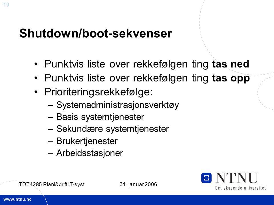 19 31. januar 2006 TDT4285 Planl&drift IT-syst Shutdown/boot-sekvenser •Punktvis liste over rekkefølgen ting tas ned •Punktvis liste over rekkefølgen