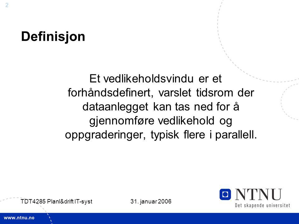 2 31. januar 2006 TDT4285 Planl&drift IT-syst Definisjon Et vedlikeholdsvindu er et forhåndsdefinert, varslet tidsrom der dataanlegget kan tas ned for