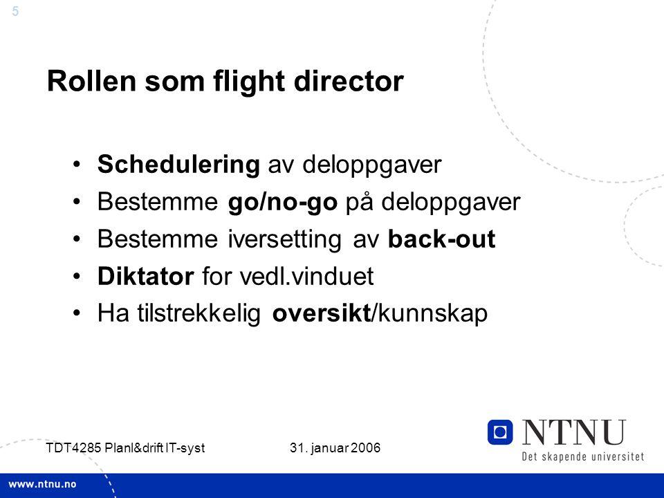 5 31. januar 2006 TDT4285 Planl&drift IT-syst Rollen som flight director •Schedulering av deloppgaver •Bestemme go/no-go på deloppgaver •Bestemme iver