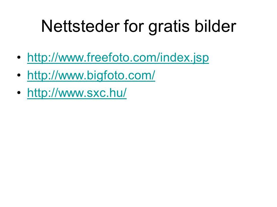Nettsteder for gratis bilder •http://www.freefoto.com/index.jsphttp://www.freefoto.com/index.jsp •http://www.bigfoto.com/http://www.bigfoto.com/ •http