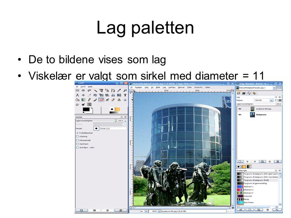 Lag paletten •De to bildene vises som lag •Viskelær er valgt som sirkel med diameter = 11
