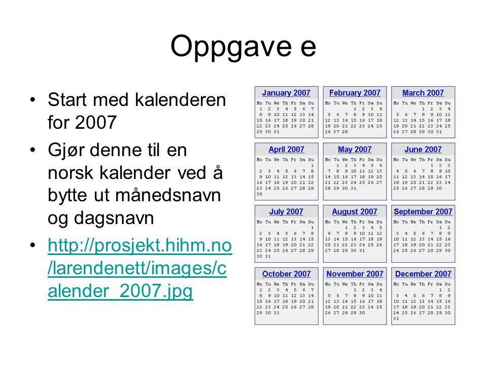 Oppgave e •Start med kalenderen for 2007 •Gjør denne til en norsk kalender ved å bytte ut månedsnavn og dagsnavn •http://prosjekt.hihm.no /larendenett
