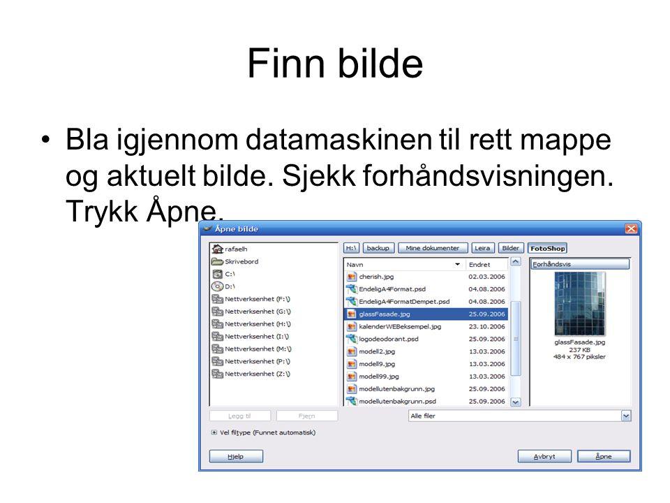 Finn bilde •Bla igjennom datamaskinen til rett mappe og aktuelt bilde. Sjekk forhåndsvisningen. Trykk Åpne.