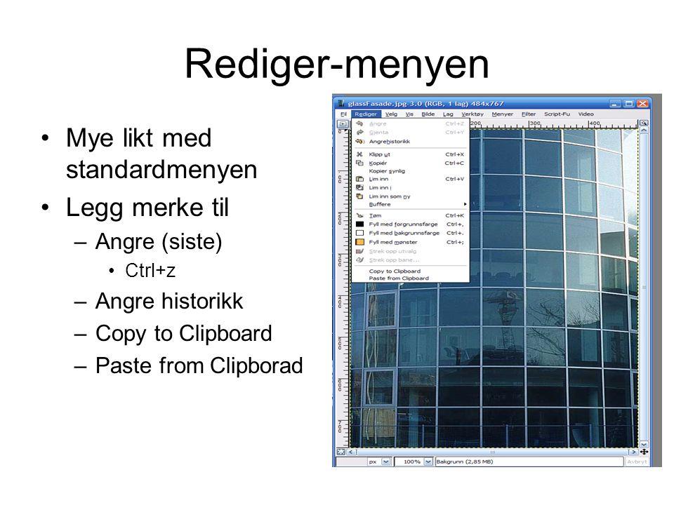 Rediger-menyen •Mye likt med standardmenyen •Legg merke til –Angre (siste) •Ctrl+z –Angre historikk –Copy to Clipboard –Paste from Clipborad