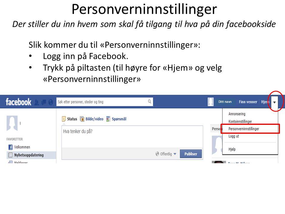 Personverninnstillinger Der stiller du inn hvem som skal få tilgang til hva på din facebookside Slik kommer du til «Personverninnstillinger»: • Logg i