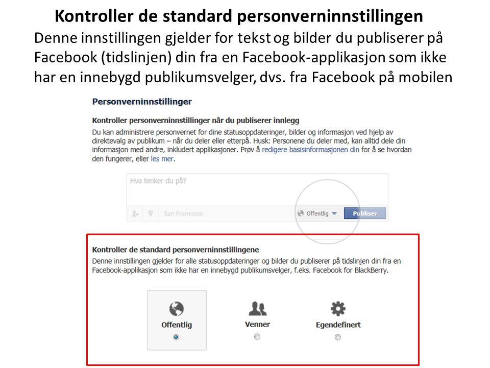 Kontroller de standard personverninnstillingen Denne innstillingen gjelder for tekst og bilder du publiserer på Facebook (tidslinjen) din fra en Faceb
