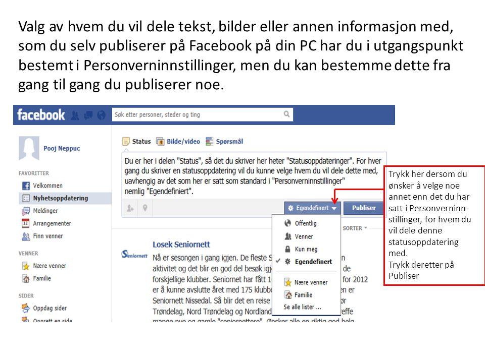 Valg av hvem du vil dele tekst, bilder eller annen informasjon med, som du selv publiserer på Facebook på din PC har du i utgangspunkt bestemt i Perso
