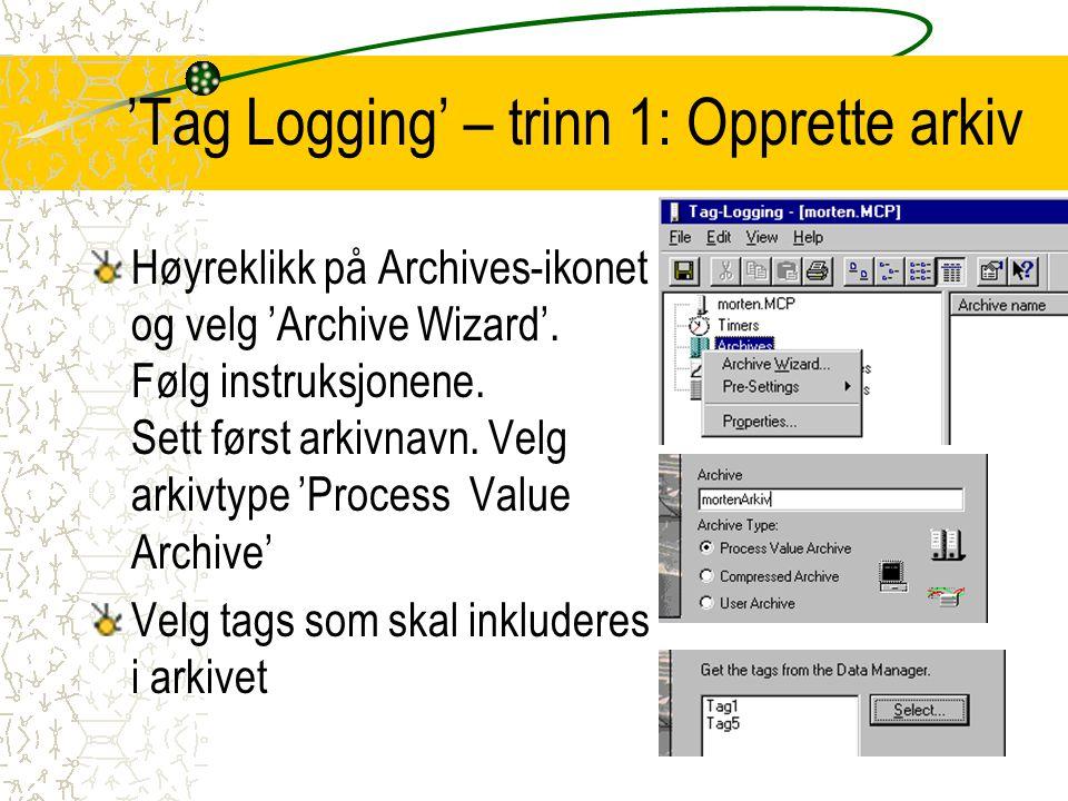 'Tag Logging' – trinn 1: Opprette arkiv Høyreklikk på Archives-ikonet og velg 'Archive Wizard'. Følg instruksjonene. Sett først arkivnavn. Velg arkivt