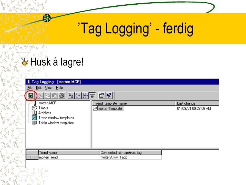 'Tag Logging' - ferdig Husk å lagre!