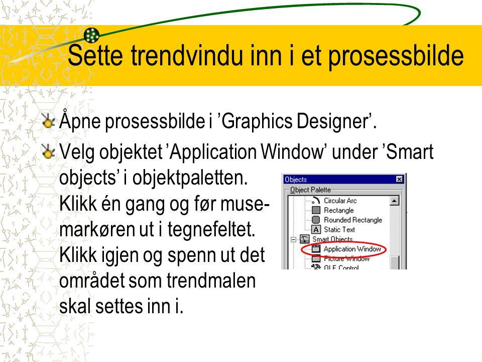 Sette trendvindu inn i et prosessbilde Åpne prosessbilde i 'Graphics Designer'. Velg objektet 'Application Window' under 'Smart objects' i objektpalet
