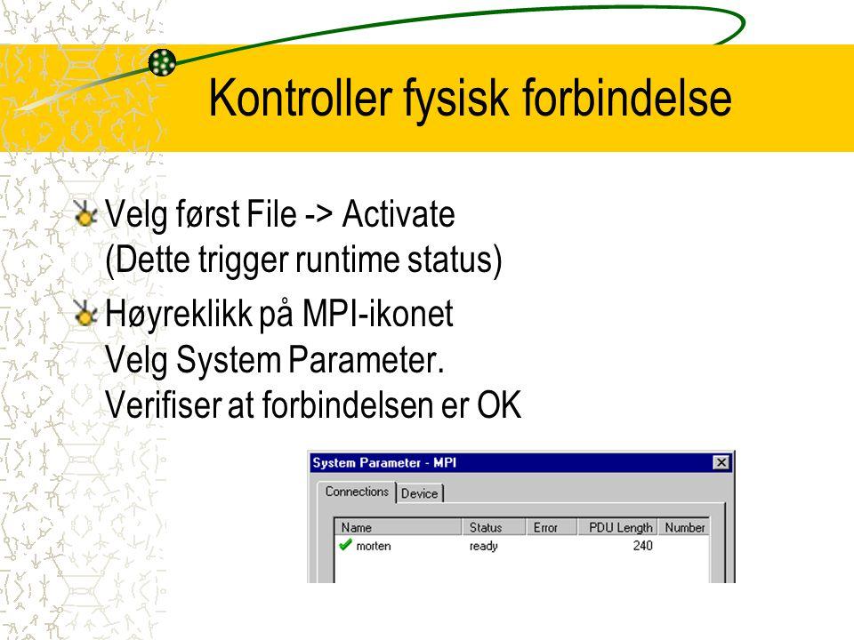 Kontroller fysisk forbindelse Velg først File -> Activate (Dette trigger runtime status) Høyreklikk på MPI-ikonet Velg System Parameter. Verifiser at