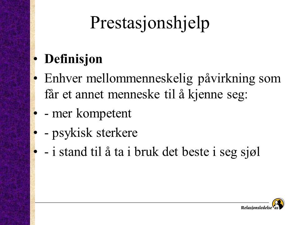 Prestasjonshjelp •Definisjon •Enhver mellommenneskelig påvirkning som får et annet menneske til å kjenne seg: •- mer kompetent •- psykisk sterkere •-