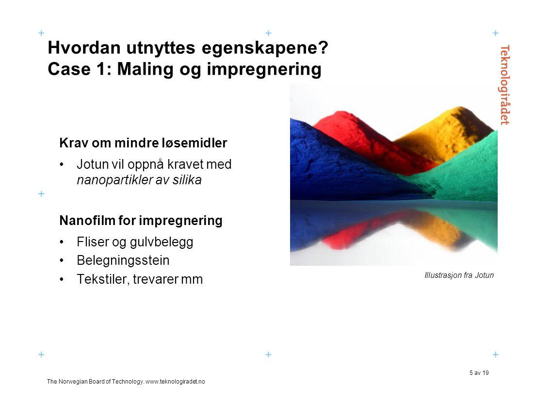 The Norwegian Board of Technology. www.teknologiradet.no 5 av 19 Hvordan utnyttes egenskapene? Case 1: Maling og impregnering Krav om mindre løsemidle