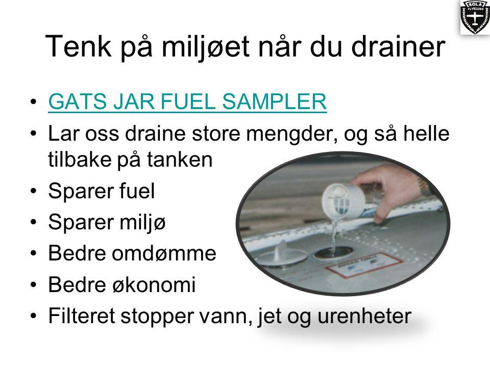 Tenk på miljøet når du drainer •GATS JAR FUEL SAMPLERGATS JAR FUEL SAMPLER •Lar oss draine store mengder, og så helle tilbake på tanken •Sparer fuel •Sparer miljø •Bedre omdømme •Bedre økonomi •Filteret stopper vann, jet og urenheter