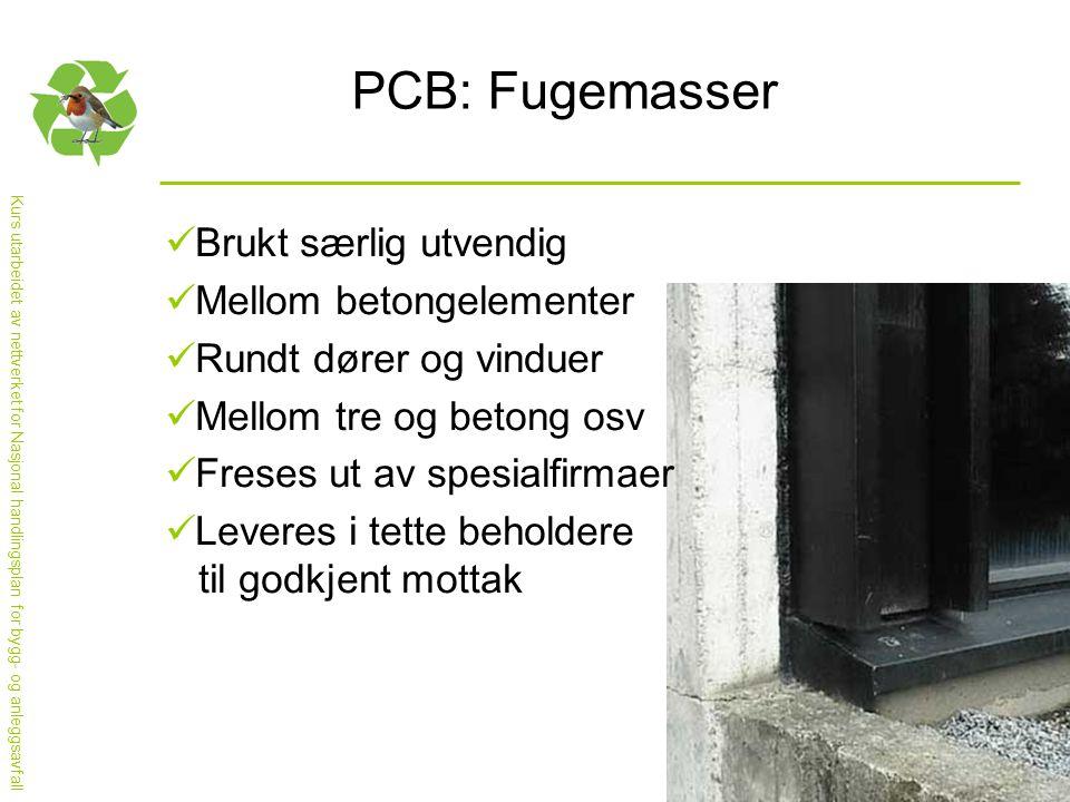 Kurs utarbeidet av nettverket for Nasjonal handlingsplan for bygg- og anleggsavfall PCB: Fugemasser  Brukt særlig utvendig  Mellom betongelementer 