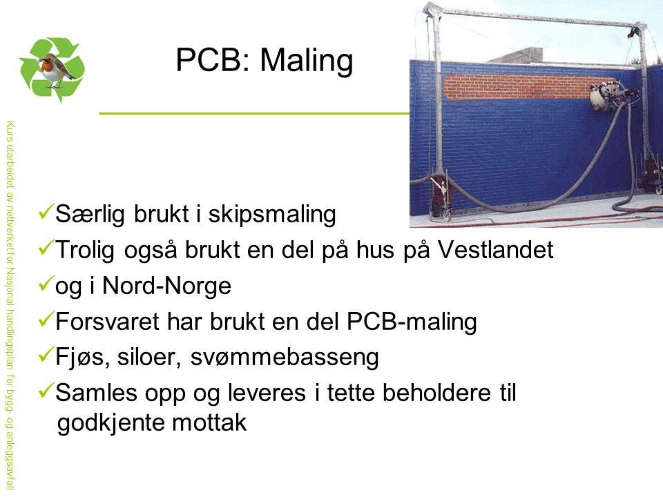 Kurs utarbeidet av nettverket for Nasjonal handlingsplan for bygg- og anleggsavfall PCB: Maling  Særlig brukt i skipsmaling  Trolig også brukt en de