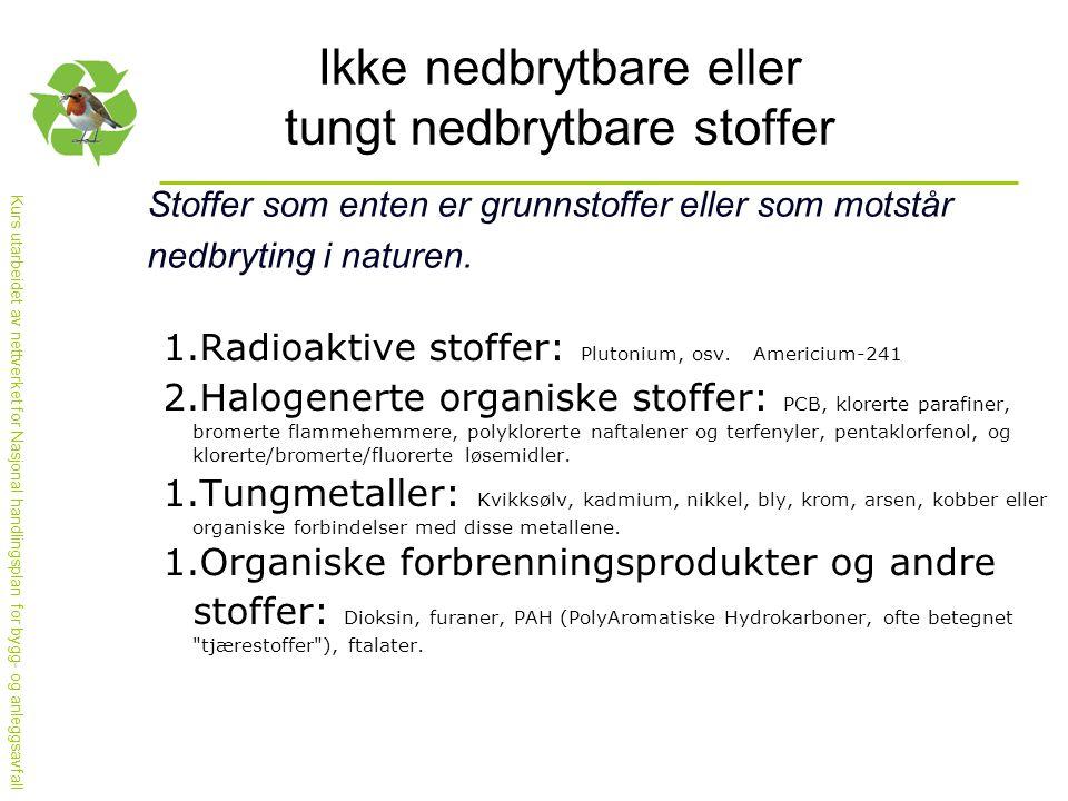 Kurs utarbeidet av nettverket for Nasjonal handlingsplan for bygg- og anleggsavfall Miljøeffekter av miljøgifter Generelle effekter på miljøet 1.Brytes (nesten) ikke ned 2.Mange er fettløslige 3.Moderat giftig (de fleste) 4.Oppkonsentreres i næringskjeden 5.Mange har hormonlignende effekter 6.Subtile effekter (redusert immunsystem) 7.Kostholdsrestriksjoner i 33 norske fjorder, til sammen over 1200 km² fjorder !