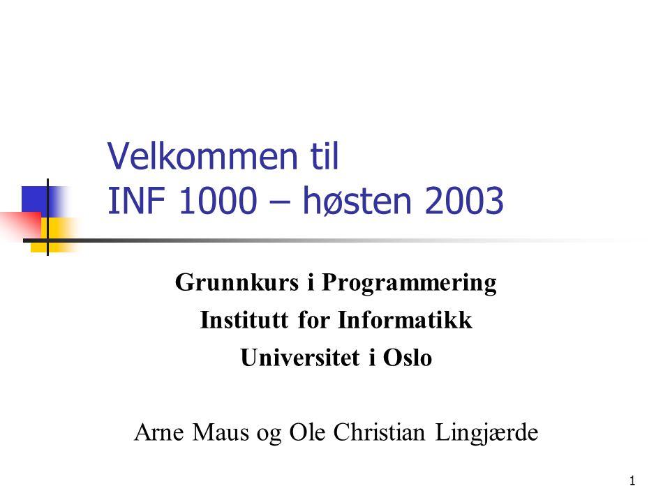 2 Mål for INF1000:  Gi grunnleggende forståelse av noen sentrale begreper, problemstillinger og metoder innen informatikk  Lære å programmere  Gi noe innsikt i datamaskiners muligheter og begrensninger  Lære noe om samfunnsmessige konsekvenser av bruk av informasjonsteknologi