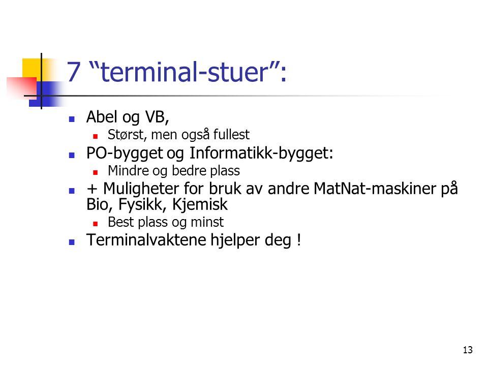 """13 7 """"terminal-stuer"""":  Abel og VB,  Størst, men også fullest  PO-bygget og Informatikk-bygget:  Mindre og bedre plass  + Muligheter for bruk av"""