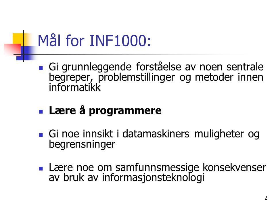 2 Mål for INF1000:  Gi grunnleggende forståelse av noen sentrale begreper, problemstillinger og metoder innen informatikk  Lære å programmere  Gi n