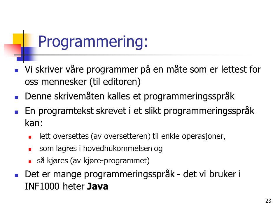 23 Programmering:  Vi skriver våre programmer på en måte som er lettest for oss mennesker (til editoren)  Denne skrivemåten kalles et programmerings