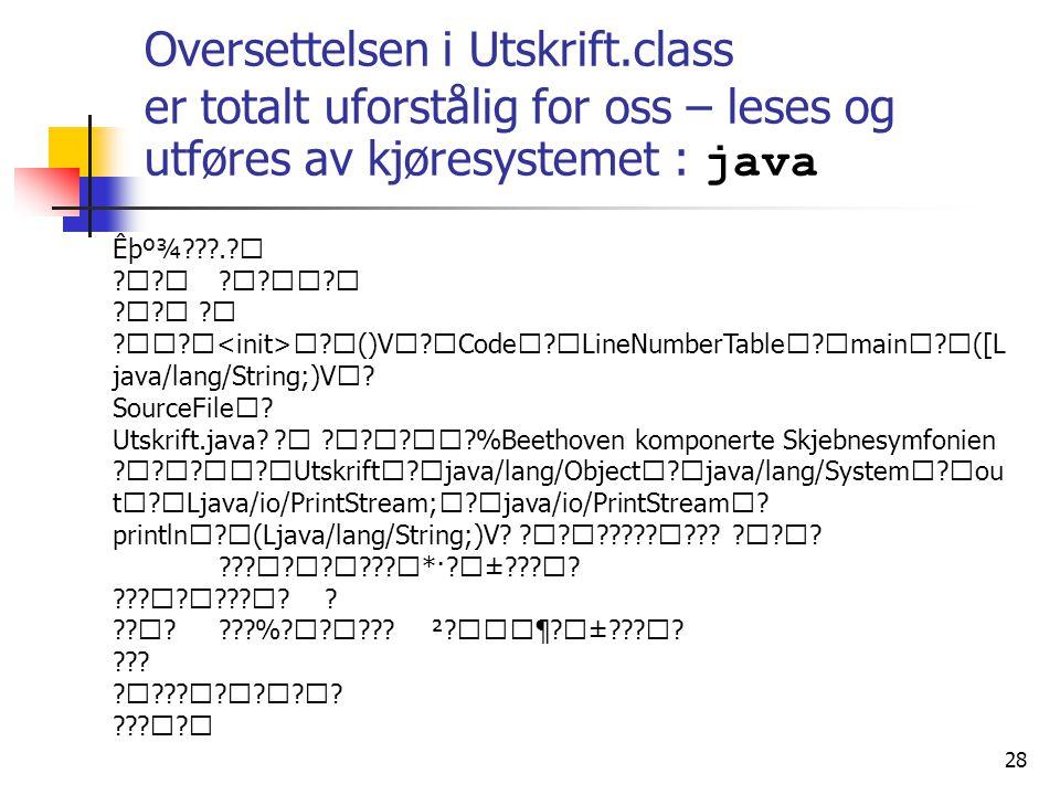 28 Oversettelsen i Utskrift.class er totalt uforstålig for oss – leses og utføres av kjøresystemet : java Êþº¾???.? ????? ????? ?()V?Code?LineNumberTa