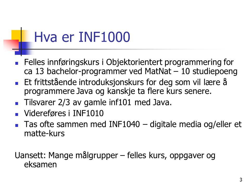 3 Hva er INF1000  Felles innføringskurs i Objektorientert programmering for ca 13 bachelor-programmer ved MatNat – 10 studiepoeng  Et frittstående i
