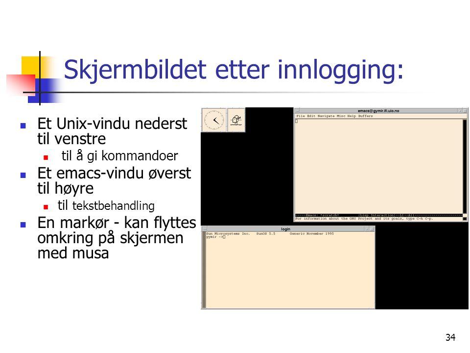 34 Skjermbildet etter innlogging:  Et Unix-vindu nederst til venstre  til å gi kommandoer  Et emacs-vindu øverst til høyre  til tekstbehandling 