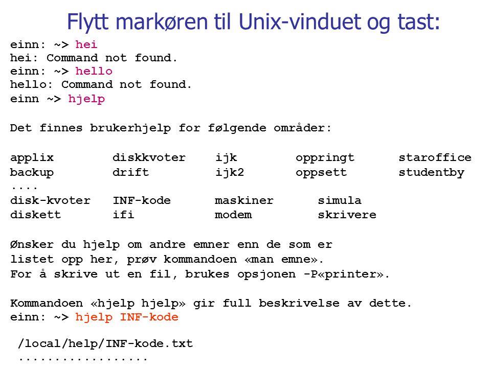 Flytt markøren til Unix-vinduet og tast: einn: ~> hei hei: Command not found. einn: ~> hello hello: Command not found. einn ~> hjelp Det finnes bruker