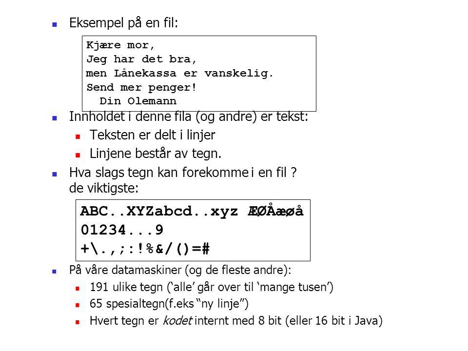  Eksempel på en fil:  Innholdet i denne fila (og andre) er tekst:  Teksten er delt i linjer  Linjene består av tegn.  Hva slags tegn kan forekomm