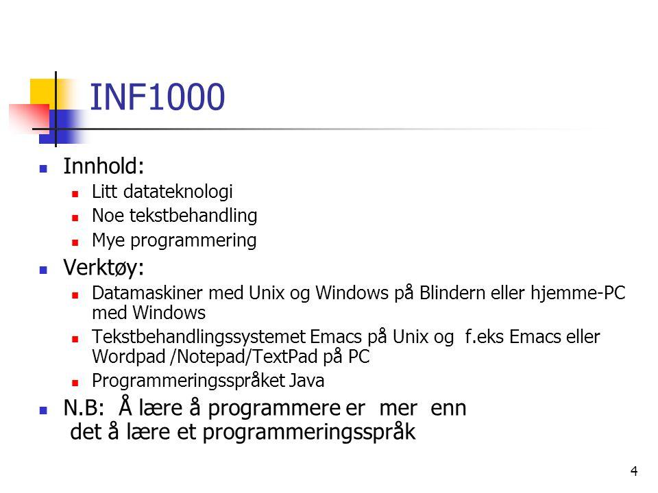 4 INF1000  Innhold:  Litt datateknologi  Noe tekstbehandling  Mye programmering  Verktøy:  Datamaskiner med Unix og Windows på Blindern eller hj
