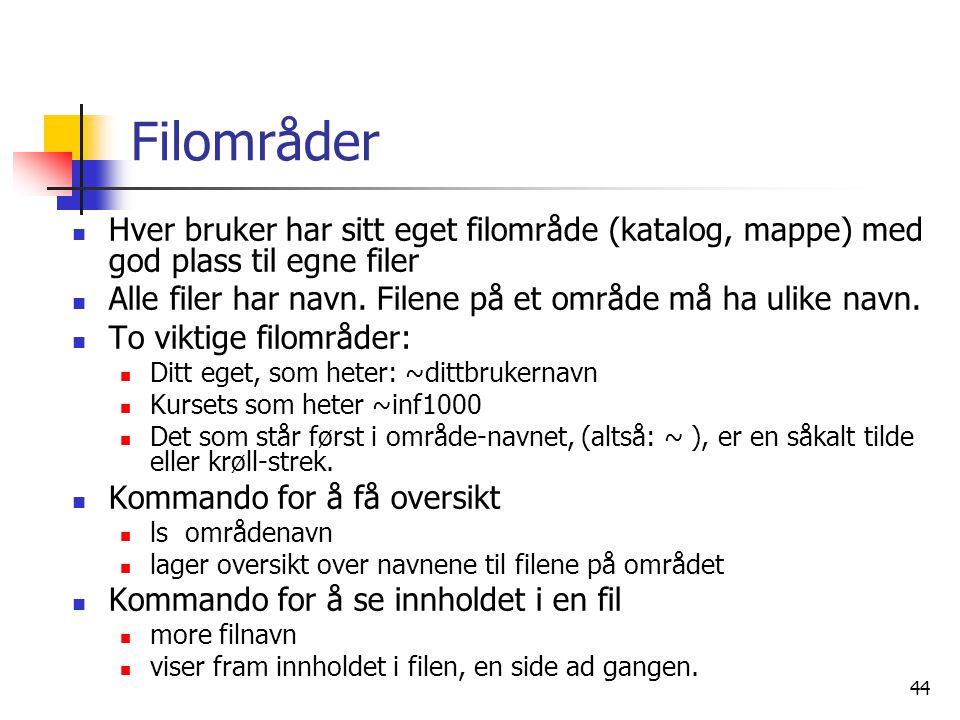 44 Filområder  Hver bruker har sitt eget filområde (katalog, mappe) med god plass til egne filer  Alle filer har navn. Filene på et område må ha uli