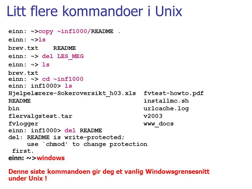 Litt flere kommandoer i Unix einn: ~>copy ~inf1000/README. einn: ~>ls brev.txt README einn: ~> del LES_MEG einn: ~> ls brev.txt einn: ~> cd ~inf1000 e