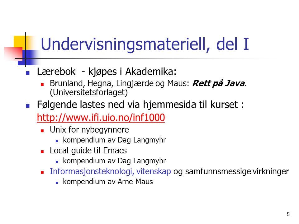 8 Undervisningsmateriell, del I  Lærebok - kjøpes i Akademika:  Brunland, Hegna, Lingjærde og Maus: Rett på Java. (Universitetsforlaget)  Følgende