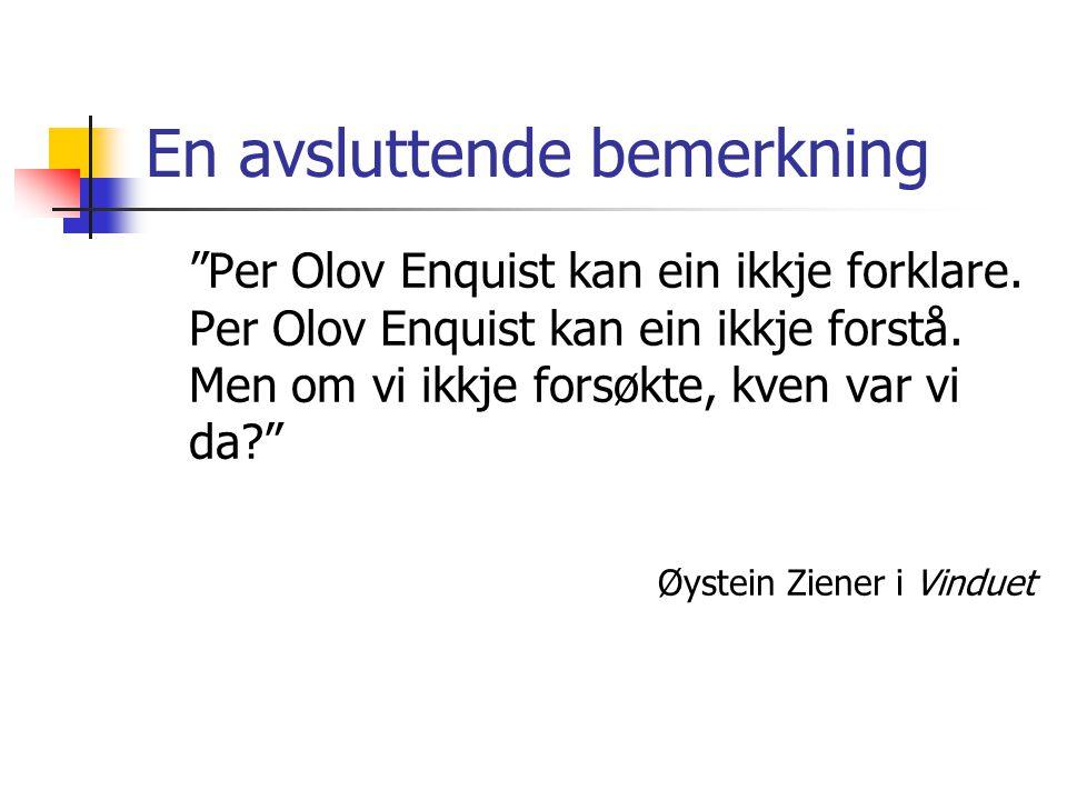 """En avsluttende bemerkning """"Per Olov Enquist kan ein ikkje forklare. Per Olov Enquist kan ein ikkje forstå. Men om vi ikkje forsøkte, kven var vi da?"""""""