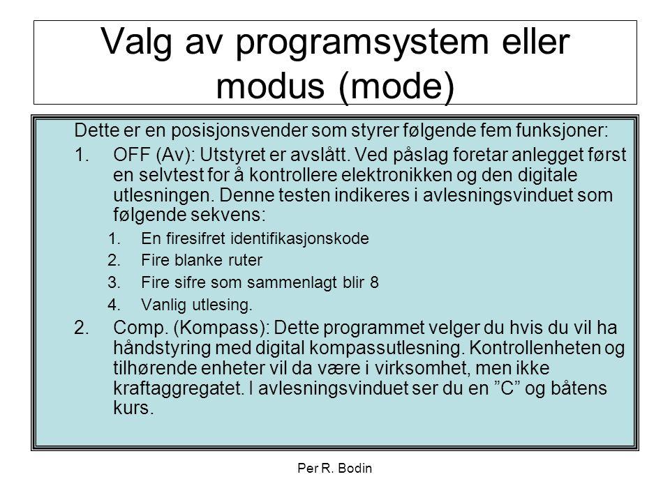 Per R. Bodin Valg av programsystem eller modus (mode) Dette er en posisjonsvender som styrer følgende fem funksjoner: 1.OFF (Av): Utstyret er avslått.