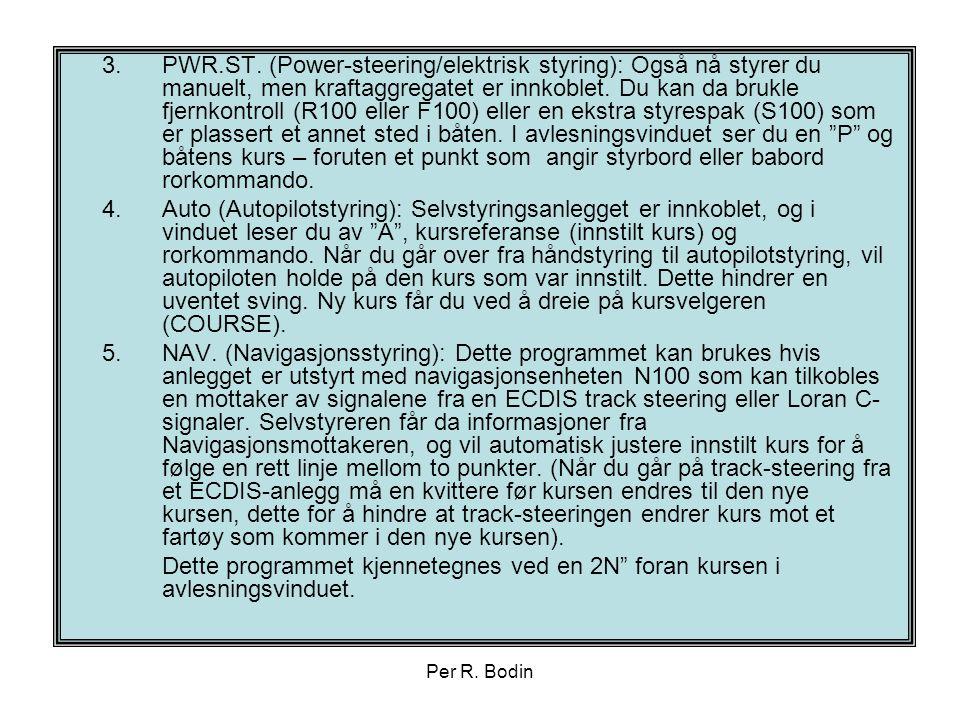 Per R. Bodin 3.PWR.ST. (Power-steering/elektrisk styring): Også nå styrer du manuelt, men kraftaggregatet er innkoblet. Du kan da brukle fjernkontroll