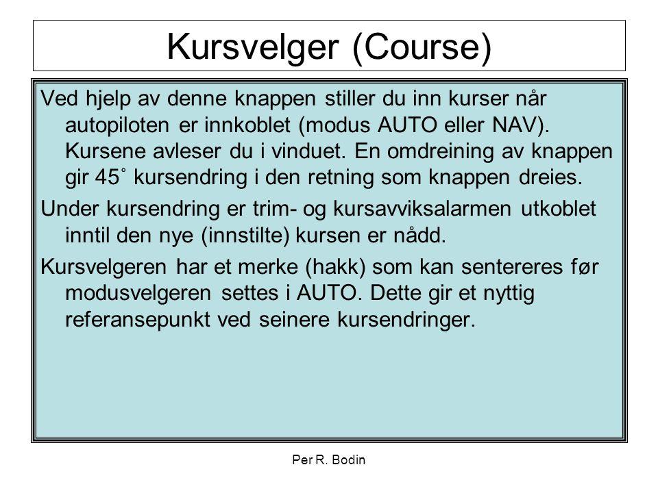 Per R. Bodin Kursvelger (Course) Ved hjelp av denne knappen stiller du inn kurser når autopiloten er innkoblet (modus AUTO eller NAV). Kursene avleser