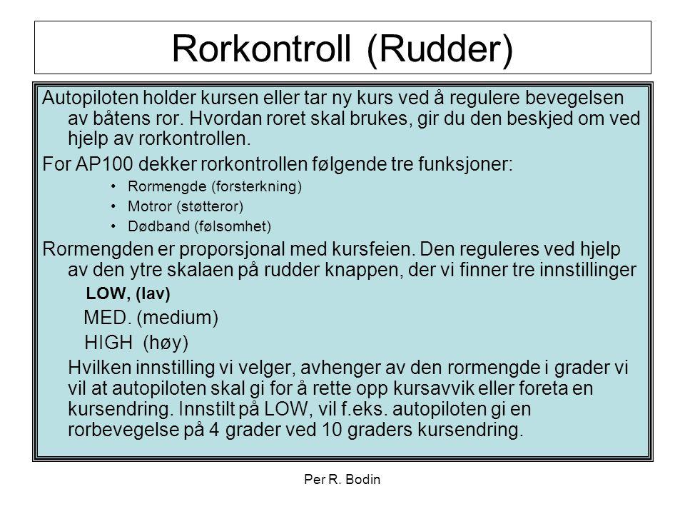 Per R. Bodin Rorkontroll (Rudder) Autopiloten holder kursen eller tar ny kurs ved å regulere bevegelsen av båtens ror. Hvordan roret skal brukes, gir