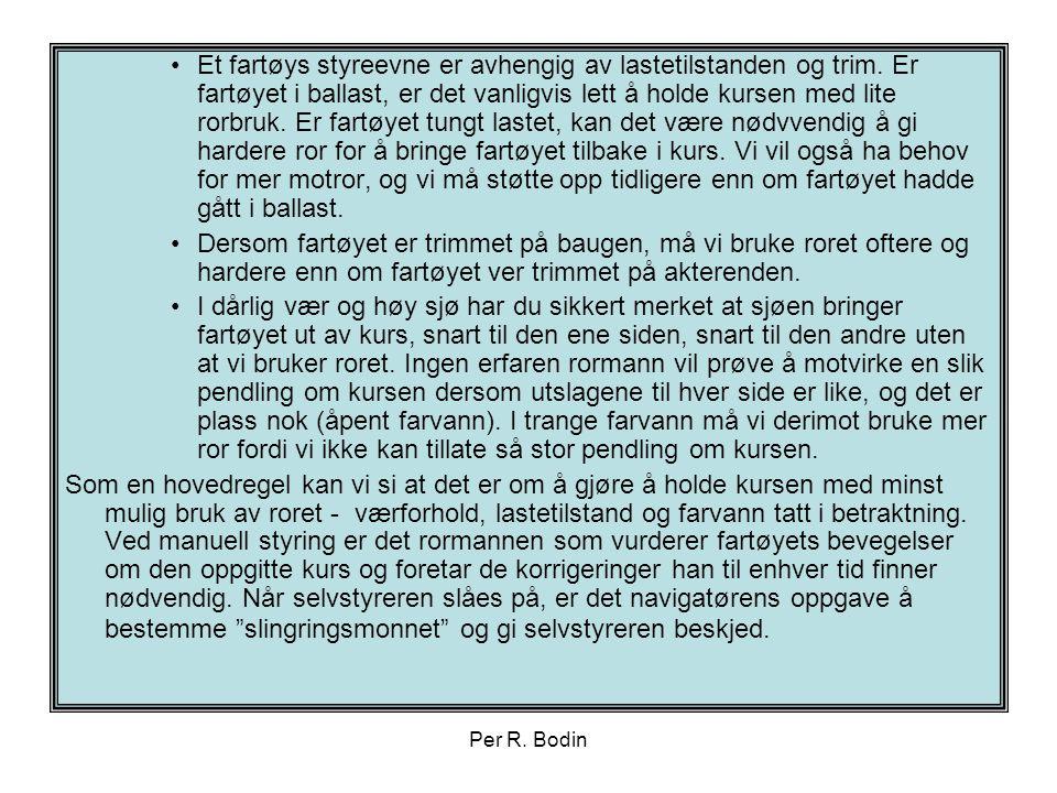 Per R. Bodin •Et fartøys styreevne er avhengig av lastetilstanden og trim. Er fartøyet i ballast, er det vanligvis lett å holde kursen med lite rorbru