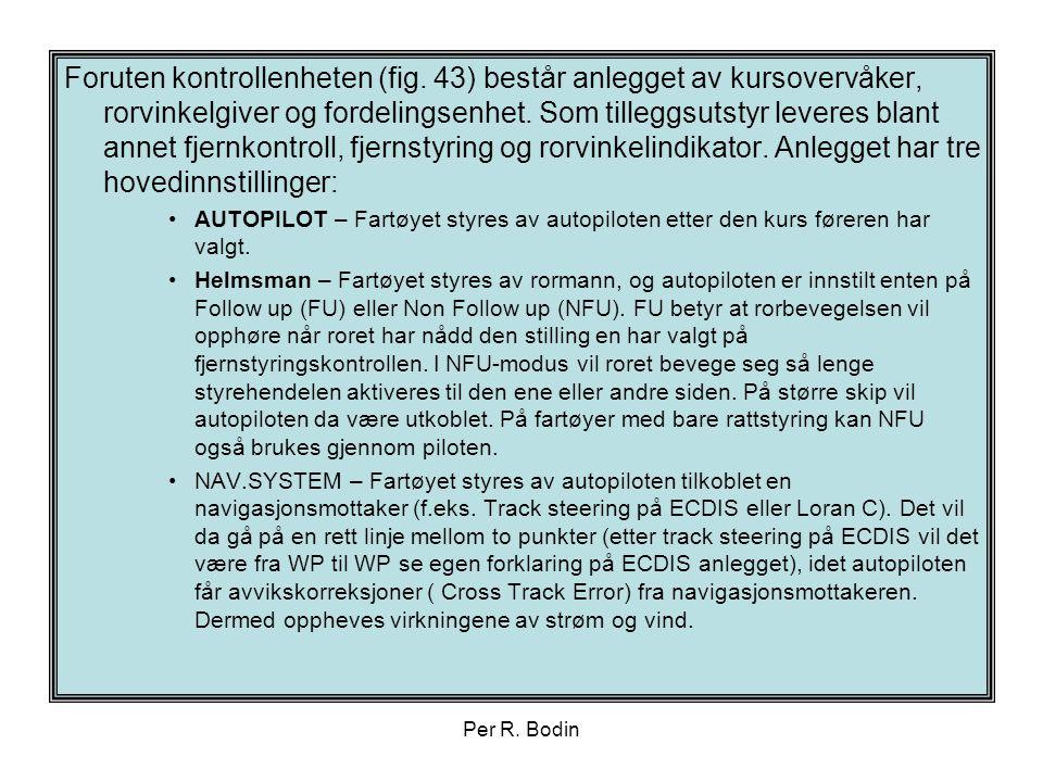 Per R. Bodin Foruten kontrollenheten (fig. 43) består anlegget av kursovervåker, rorvinkelgiver og fordelingsenhet. Som tilleggsutstyr leveres blant a
