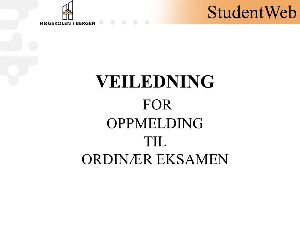 VEILEDNING FOR OPPMELDING TIL ORDINÆR EKSAMEN StudentWeb
