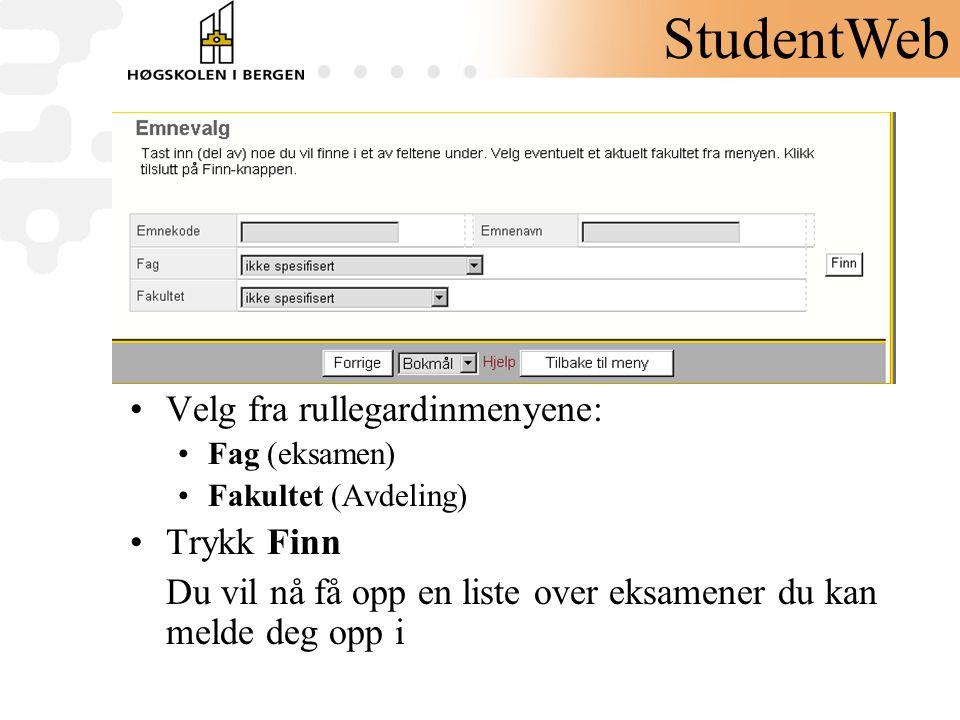 •Velg fra rullegardinmenyene: •Fag (eksamen) •Fakultet (Avdeling) •Trykk Finn Du vil nå få opp en liste over eksamener du kan melde deg opp i StudentW