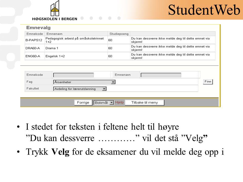 """•I stedet for teksten i feltene helt til høyre """"Du kan dessverre …………"""" vil det stå """"Velg"""" •Trykk Velg for de eksamener du vil melde deg opp i StudentW"""
