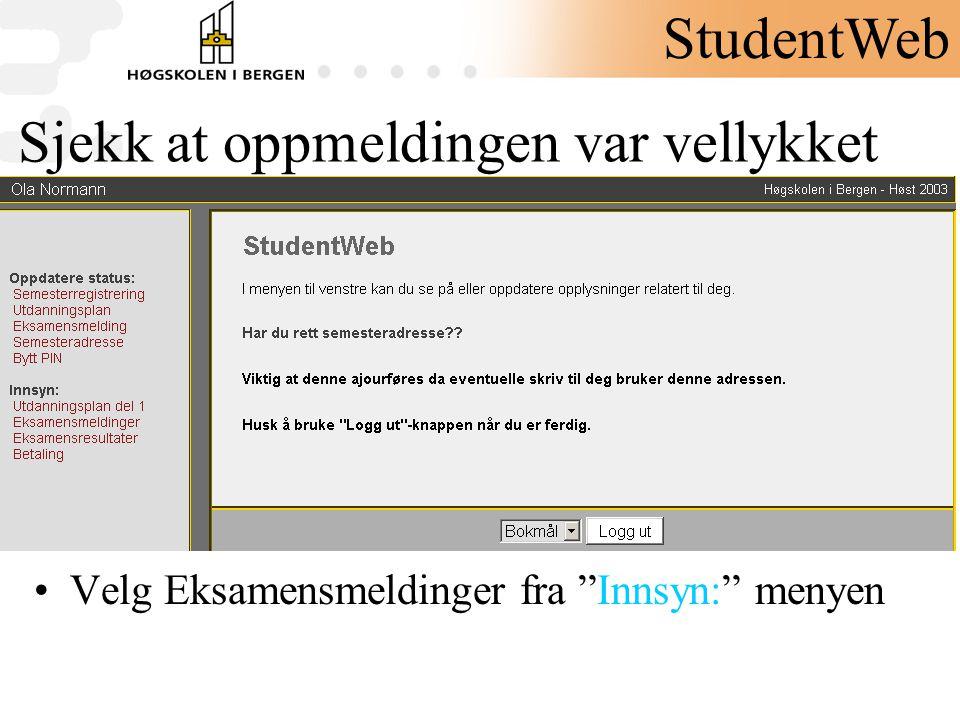 """Sjekk at oppmeldingen var vellykket •Velg Eksamensmeldinger fra """"Innsyn:"""" menyen StudentWeb"""