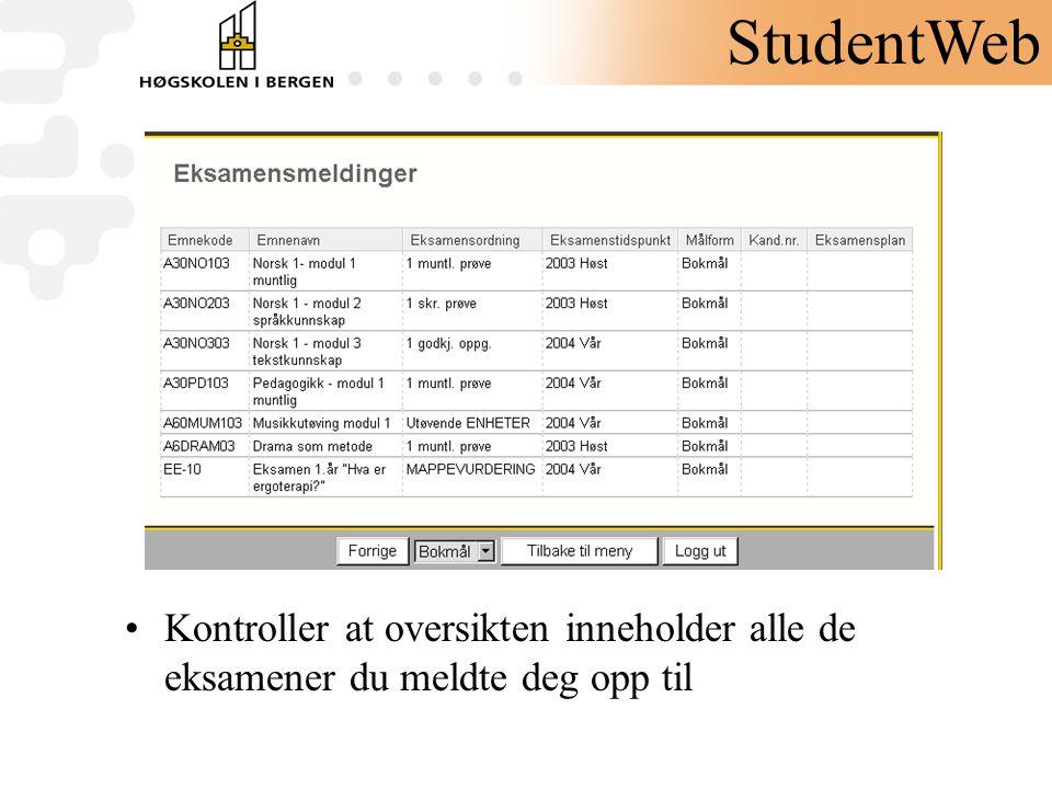 •Kontroller at oversikten inneholder alle de eksamener du meldte deg opp til StudentWeb