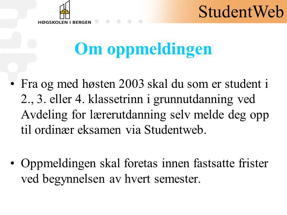 Om oppmeldingen •Fra og med høsten 2003 skal du som er student i 2., 3. eller 4. klassetrinn i grunnutdanning ved Avdeling for lærerutdanning selv mel
