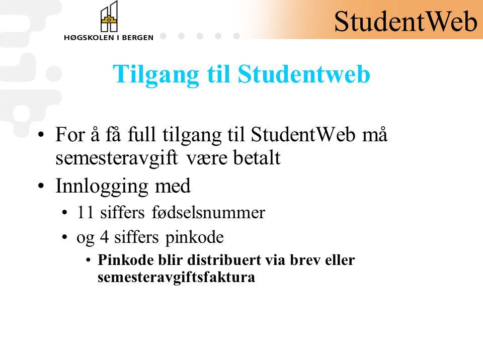 Tilgang til Studentweb •For å få full tilgang til StudentWeb må semesteravgift være betalt •Innlogging med •11 siffers fødselsnummer •og 4 siffers pin