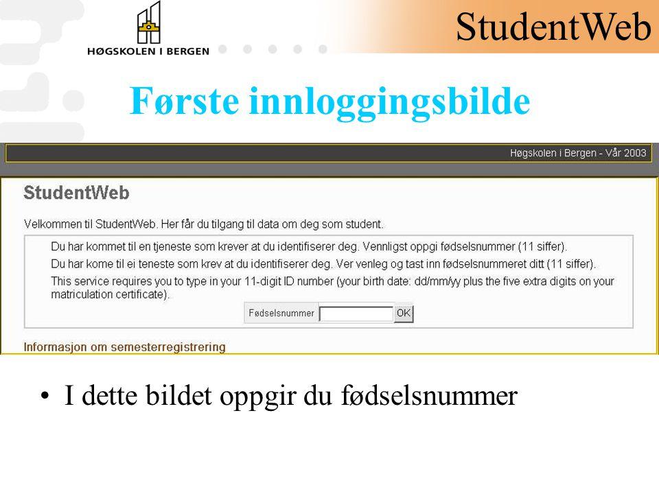 Første innloggingsbilde •I dette bildet oppgir du fødselsnummer StudentWeb